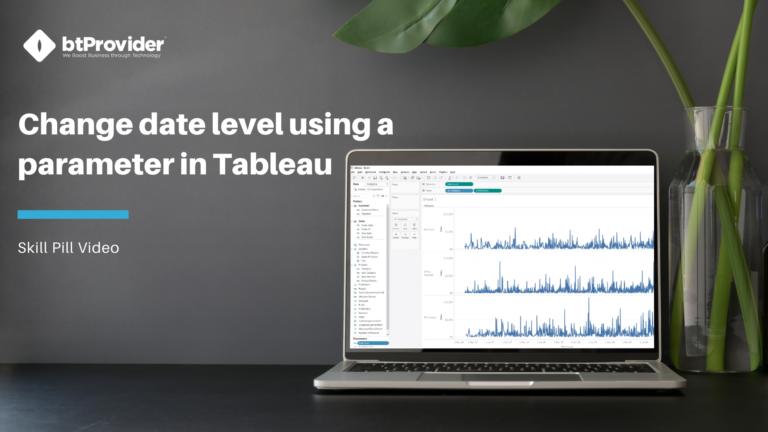 Change date level using a parameter in Tableau btProvider