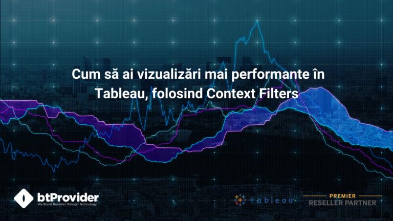 Cum să ai vizualizări mai performante în Tableau, folosind Context Filters