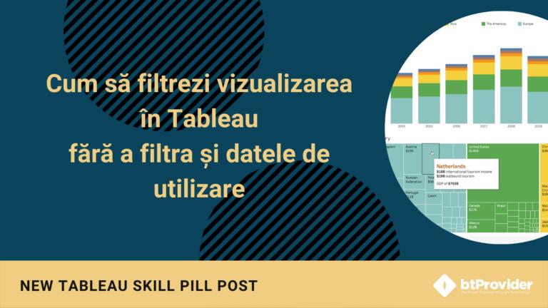 Cum să filtrezi vizualizarea în Tableau fără a filtra și datele de utilizare